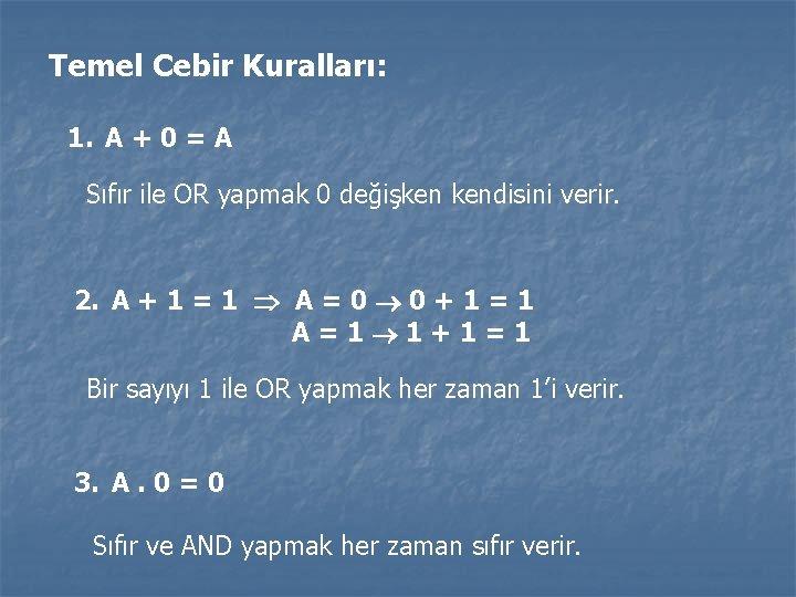 Temel Cebir Kuralları: 1. A + 0 = A Sıfır ile OR yapmak 0