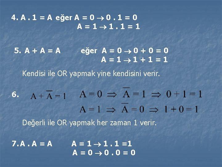 4. A. 1 = A eğer A = 0 0. 1 = 0 A=1