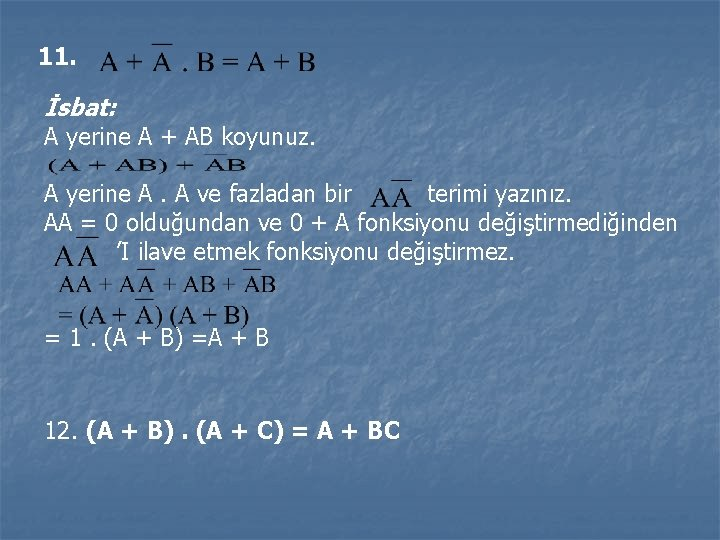 11. İsbat: A yerine A + AB koyunuz. A yerine A. A ve fazladan