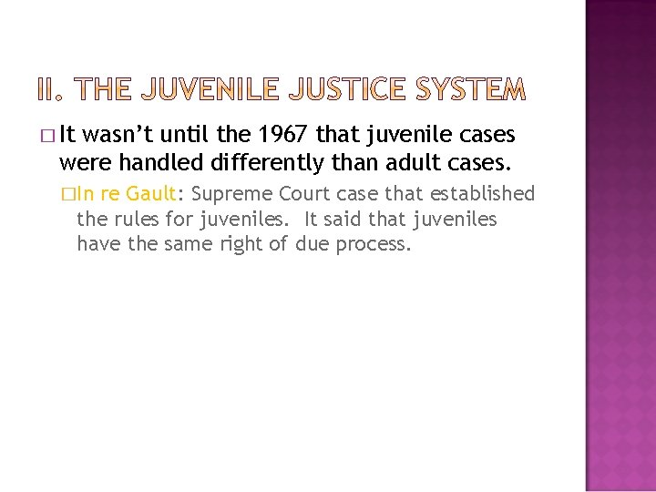 � It wasn't until the 1967 that juvenile cases were handled differently than adult