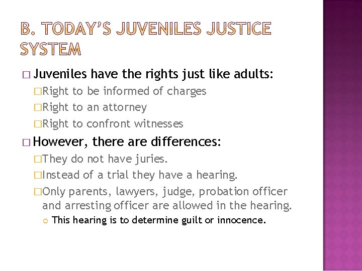 � Juveniles have the rights just like adults: �Right to be informed of charges