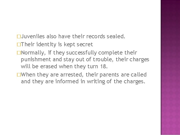 �Juveniles also have their records sealed. �Their identity is kept secret �Normally, if they