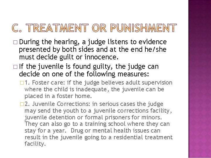 � During the hearing, a judge listens to evidence presented by both sides and