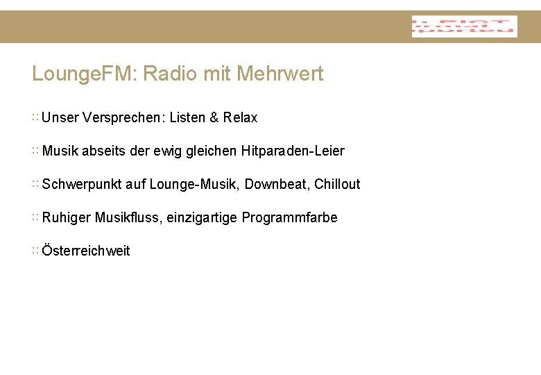 Lounge. FM: Radio mit Mehrwert ∷ Unser Versprechen: Listen & Relax ∷ Musik abseits