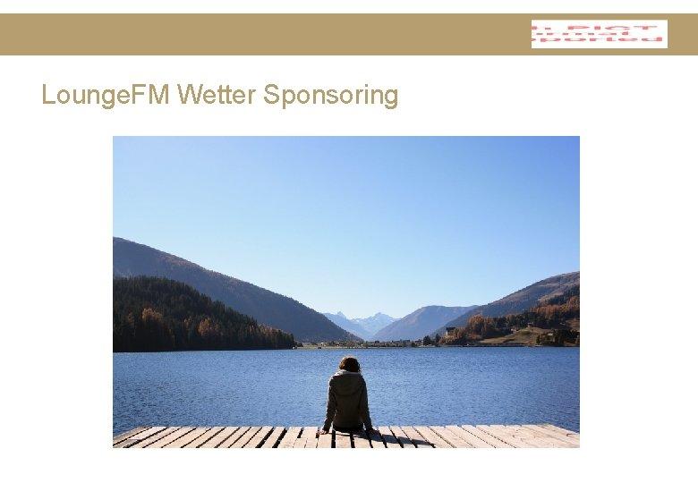 Lounge. FM Wetter Sponsoring