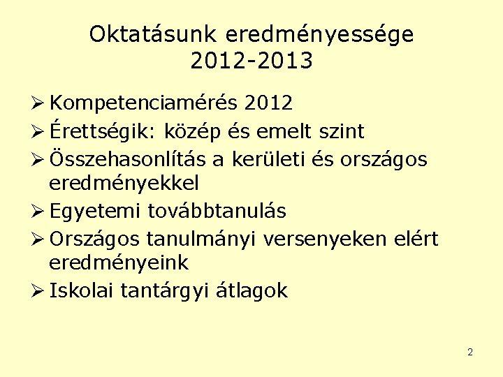 Oktatásunk eredményessége 2012 -2013 Ø Kompetenciamérés 2012 Ø Érettségik: közép és emelt szint Ø
