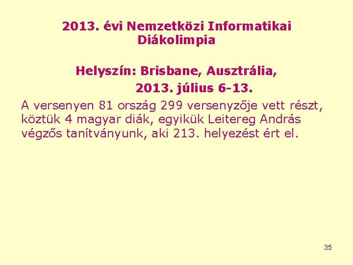 2013. évi Nemzetközi Informatikai Diákolimpia Helyszín: Brisbane, Ausztrália, 2013. július 6 -13. A versenyen