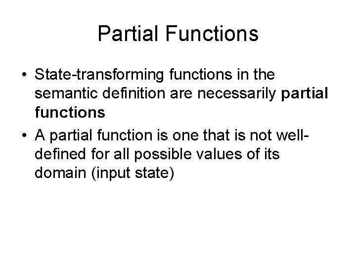 Partial Functions • State-transforming functions in the semantic definition are necessarily partial functions •