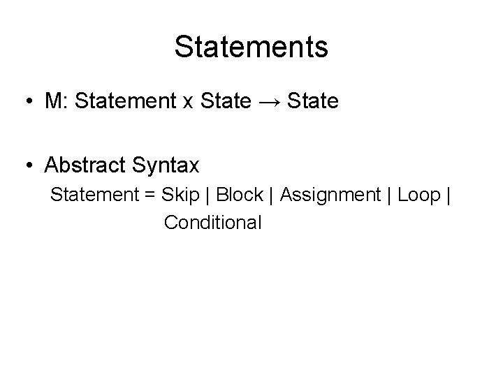 Statements • M: Statement x State → State • Abstract Syntax Statement = Skip