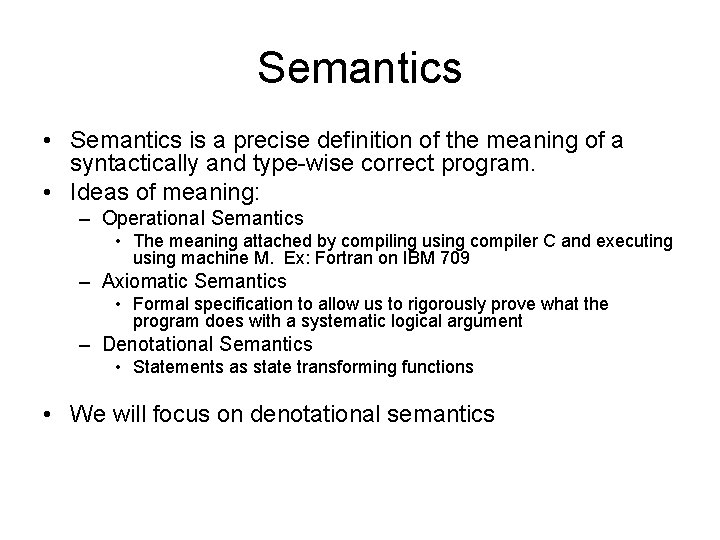 Semantics • Semantics is a precise definition of the meaning of a syntactically and