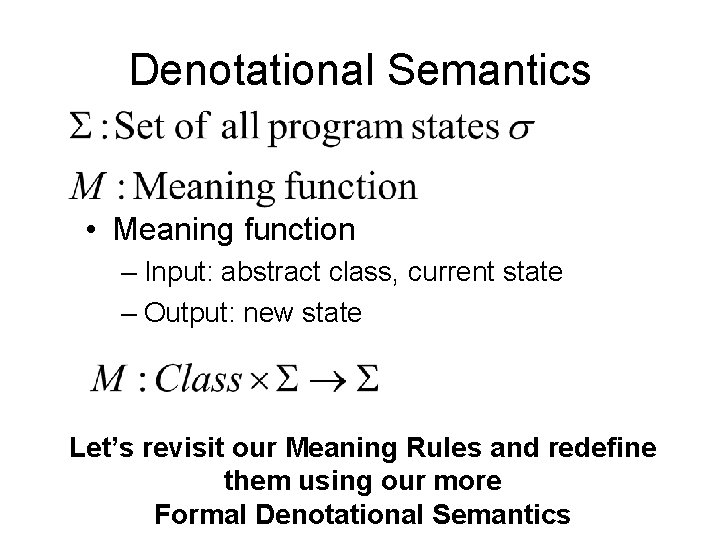 Denotational Semantics • Meaning function – Input: abstract class, current state – Output: new