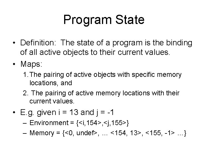 Program State • Definition: The state of a program is the binding of all