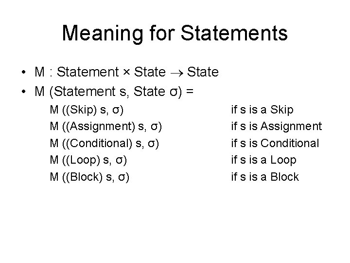 Meaning for Statements • M : Statement × State • M (Statement s, State