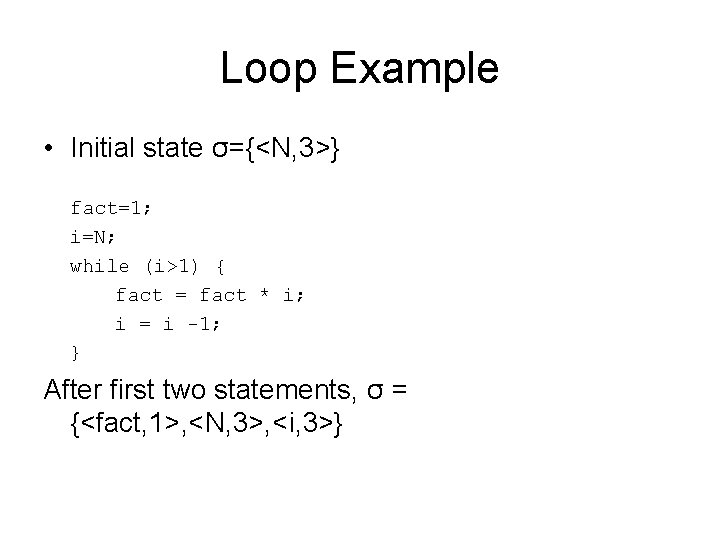 Loop Example • Initial state σ={<N, 3>} fact=1; i=N; while (i>1) { fact =