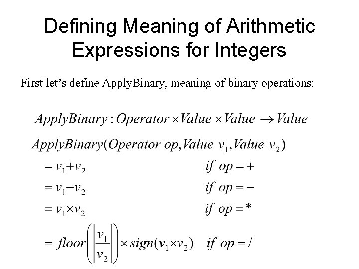 Defining Meaning of Arithmetic Expressions for Integers First let's define Apply. Binary, meaning of