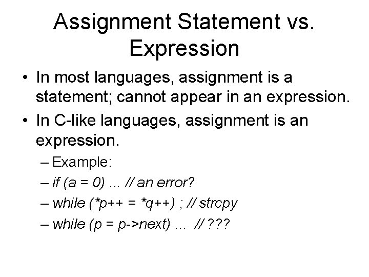 Assignment Statement vs. Expression • In most languages, assignment is a statement; cannot appear