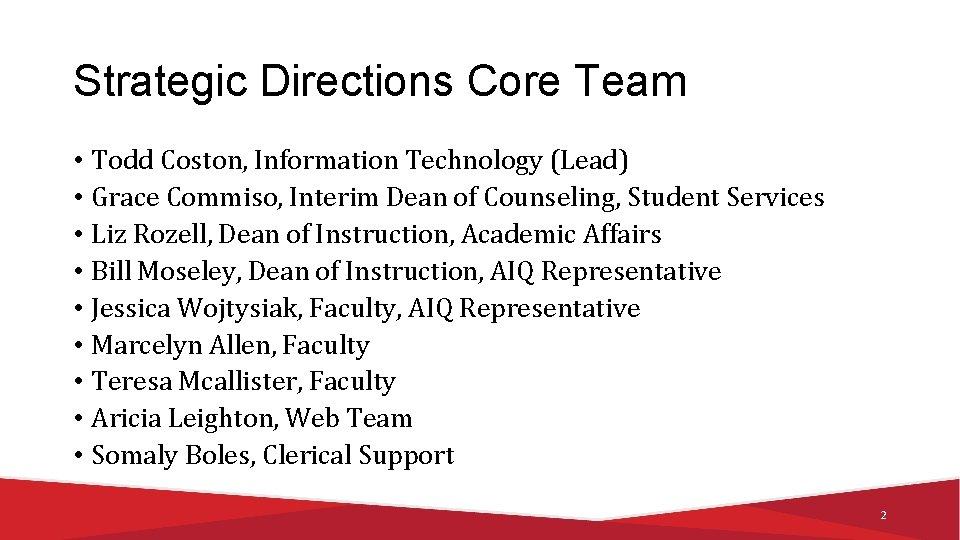 Strategic Directions Core Team • Todd Coston, Information Technology (Lead) • Grace Commiso, Interim