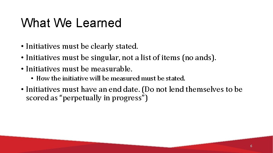 What We Learned • Initiatives must be clearly stated. • Initiatives must be singular,