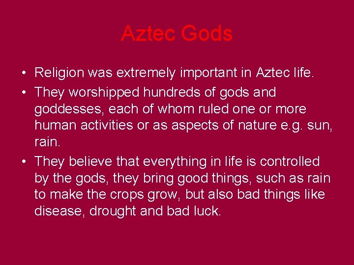 Aztec Gods • Religion was extremely important in Aztec life. • They worshipped hundreds