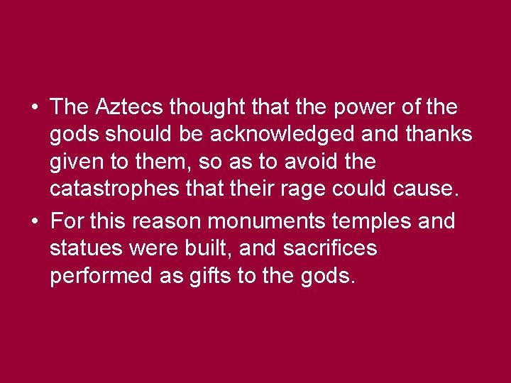• The Aztecs thought that the power of the gods should be acknowledged