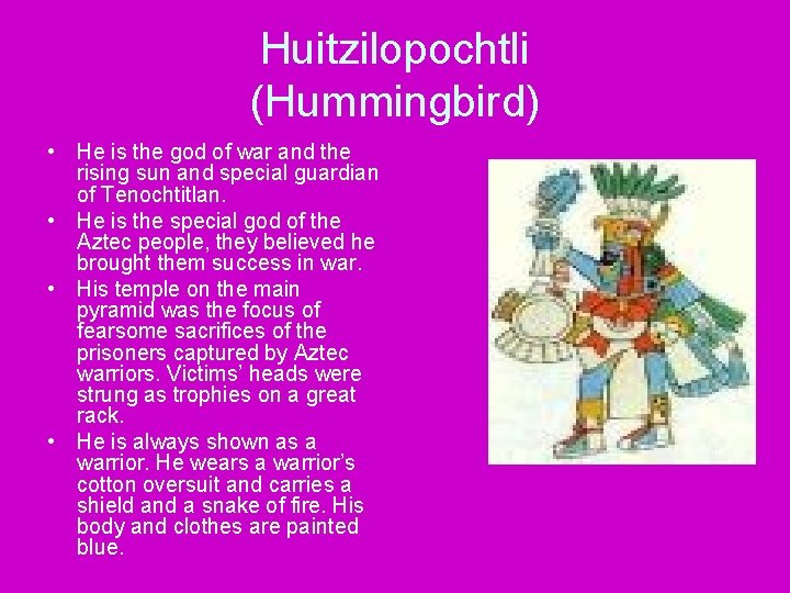 Huitzilopochtli (Hummingbird) • He is the god of war and the rising sun and