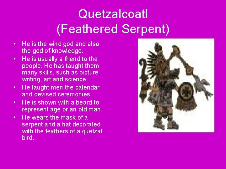 Quetzalcoatl (Feathered Serpent) • He is the wind god and also the god of