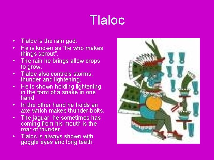"""Tlaloc • Tlaloc is the rain god. • He is known as """"he who"""
