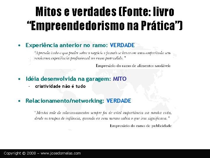 """Mitos e verdades (Fonte: livro """"Empreendedorismo na Prática"""") • Experiência anterior no ramo: VERDADE"""