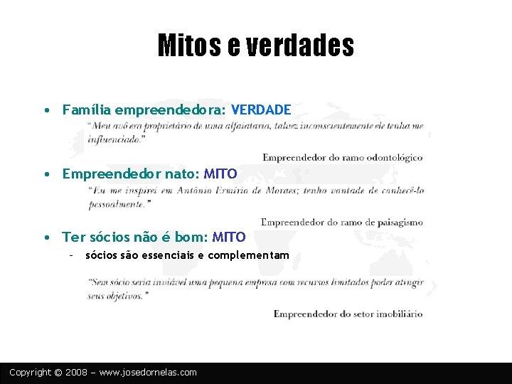 Mitos e verdades • Família empreendedora: VERDADE • Empreendedor nato: MITO • Ter sócios