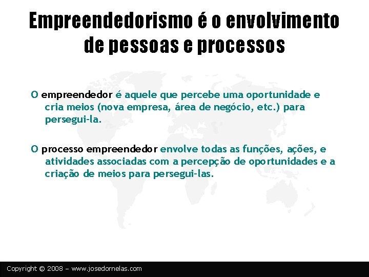 Empreendedorismo é o envolvimento de pessoas e processos O empreendedor é aquele que percebe
