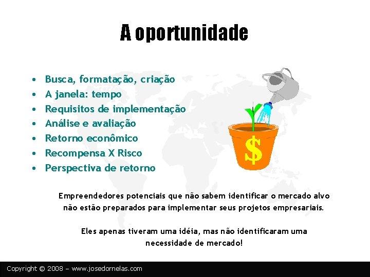 A oportunidade • • Busca, formatação, criação A janela: tempo Requisitos de implementação Análise