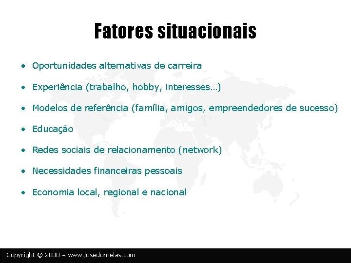 Fatores situacionais • Oportunidades alternativas de carreira • Experiência (trabalho, hobby, interesses…) • Modelos