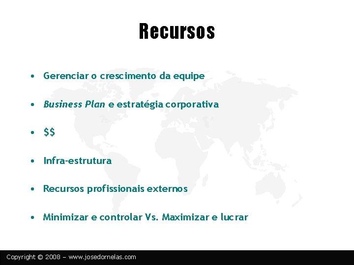 Recursos • Gerenciar o crescimento da equipe • Business Plan e estratégia corporativa •