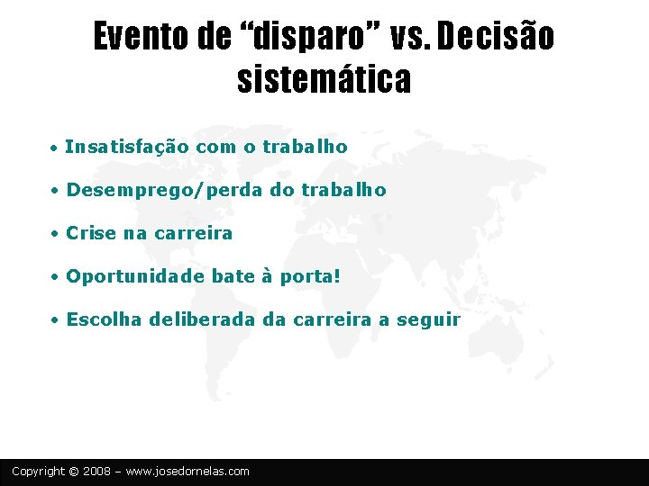 """Evento de """"disparo"""" vs. Decisão sistemática • Insatisfação com o trabalho • Desemprego/perda do"""