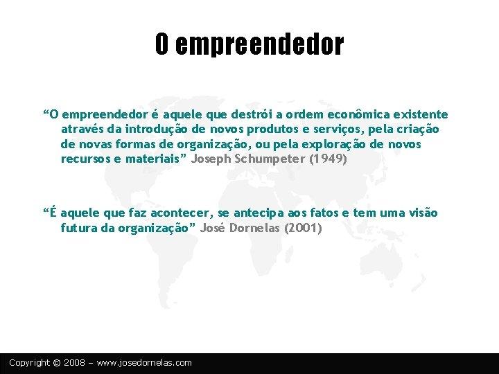 """O empreendedor """"O empreendedor é aquele que destrói a ordem econômica existente através da"""