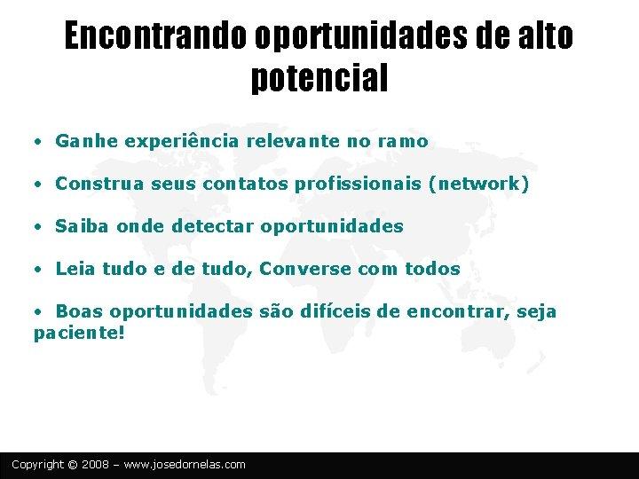Encontrando oportunidades de alto potencial • Ganhe experiência relevante no ramo • Construa seus
