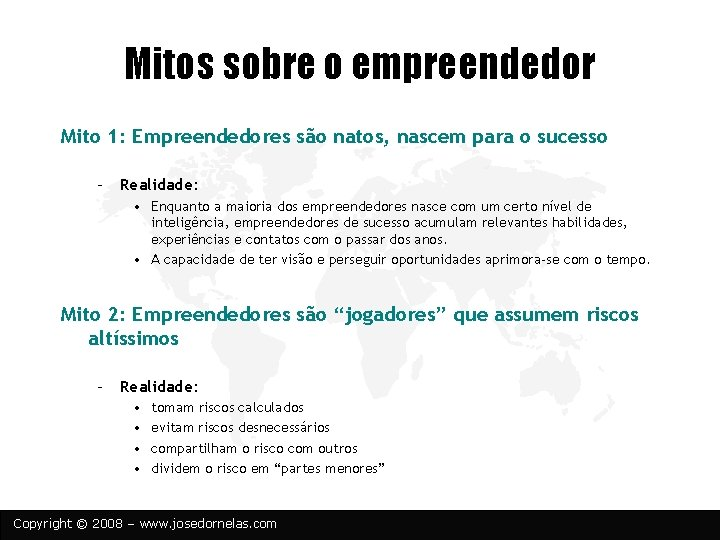Mitos sobre o empreendedor Mito 1: Empreendedores são natos, nascem para o sucesso –