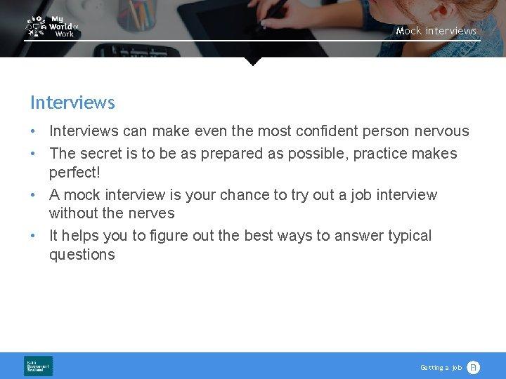 Mock interviews Interviews • Interviews can make even the most confident person nervous •