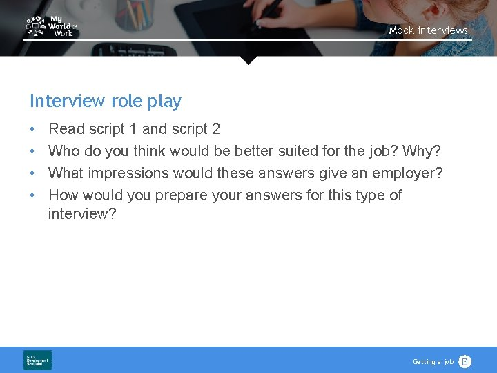 Mock interviews Interview role play • • Read script 1 and script 2 Who