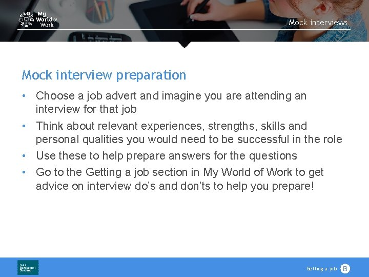 Mock interviews Mock interview preparation • Choose a job advert and imagine you are