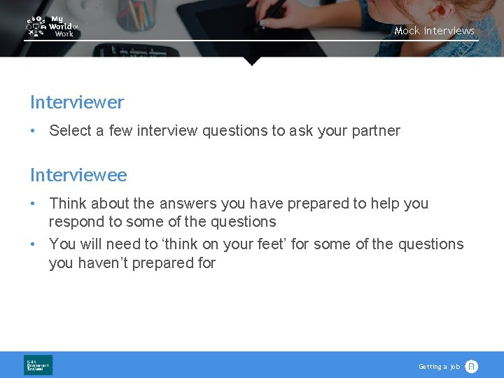 Mock interviews Interviewer • Select a few interview questions to ask your partner Interviewee