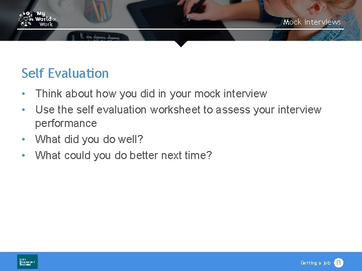 Mock interviews Self Evaluation • Think about how you did in your mock interview