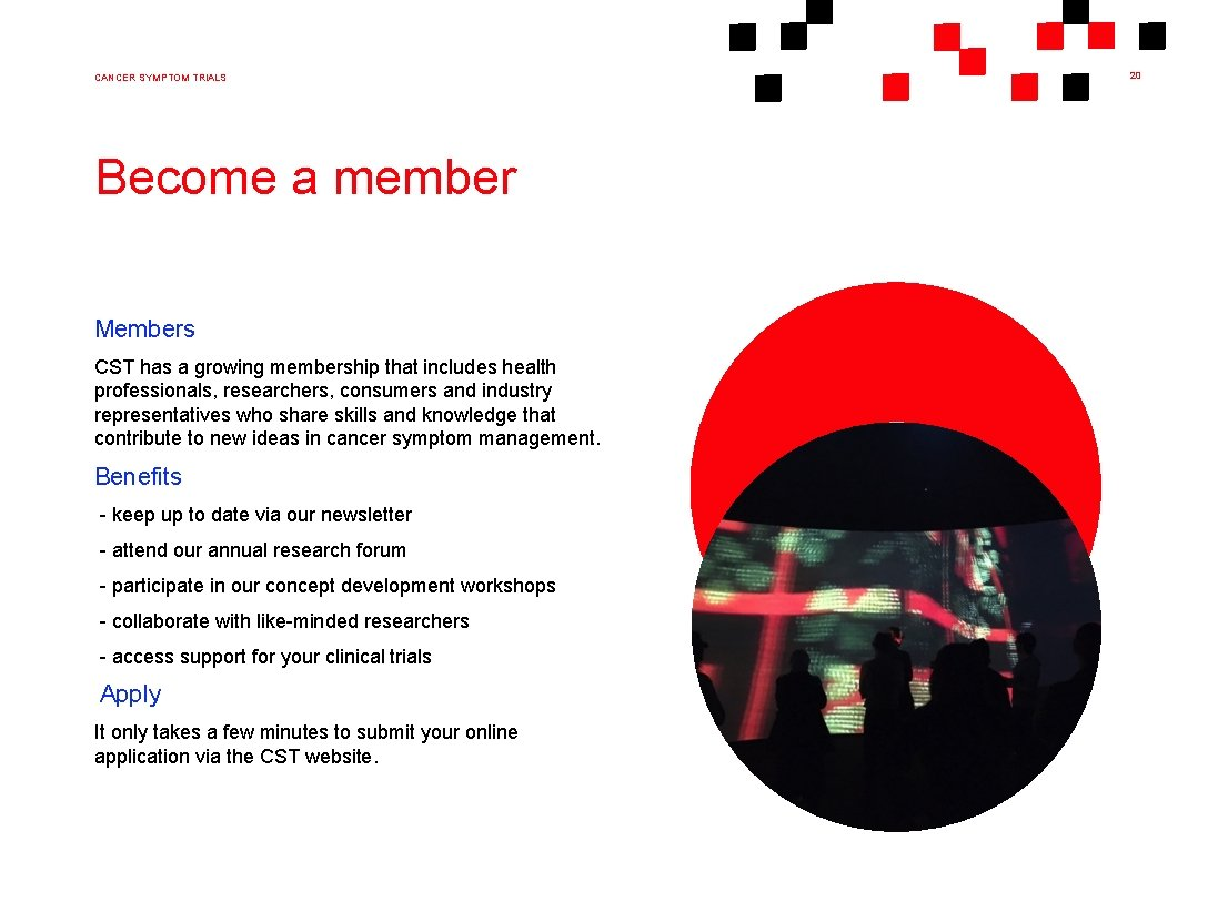 CANCER SYMPTOM TRIALS Become a member Members CST has a growing membership that includes
