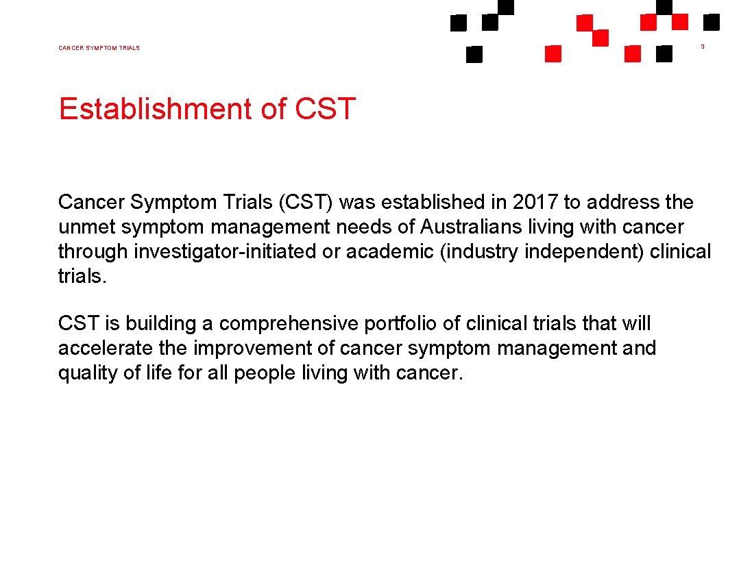 CANCER SYMPTOM TRIALS 3 Establishment of CST Cancer Symptom Trials (CST) was established in
