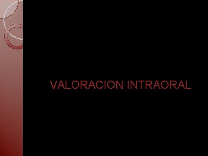VALORACION INTRAORAL