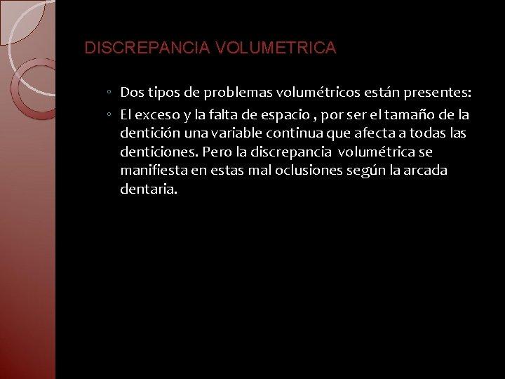 DISCREPANCIA VOLUMETRICA ◦ Dos tipos de problemas volumétricos están presentes: ◦ El exceso y