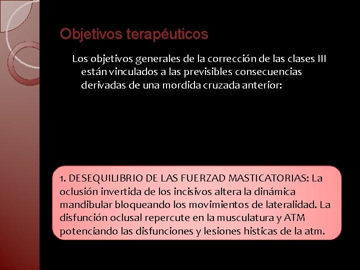 Objetivos terapéuticos Los objetivos generales de la corrección de las clases III están vinculados