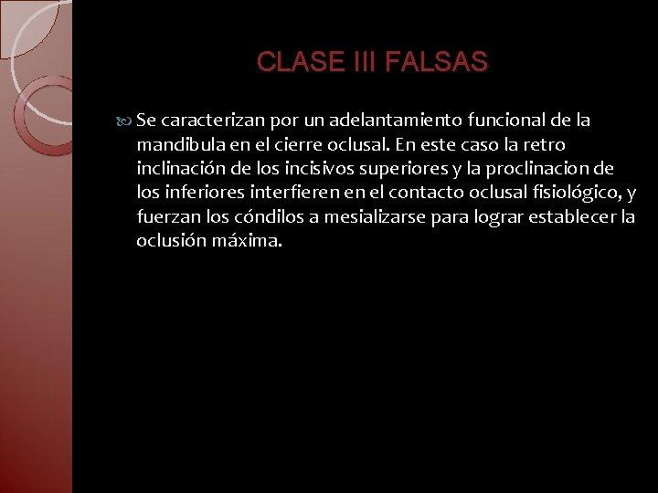 CLASE III FALSAS Se caracterizan por un adelantamiento funcional de la mandibula en el