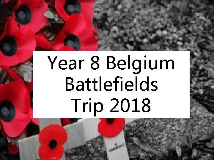 Year 8 Belgium Battlefields Trip 2018
