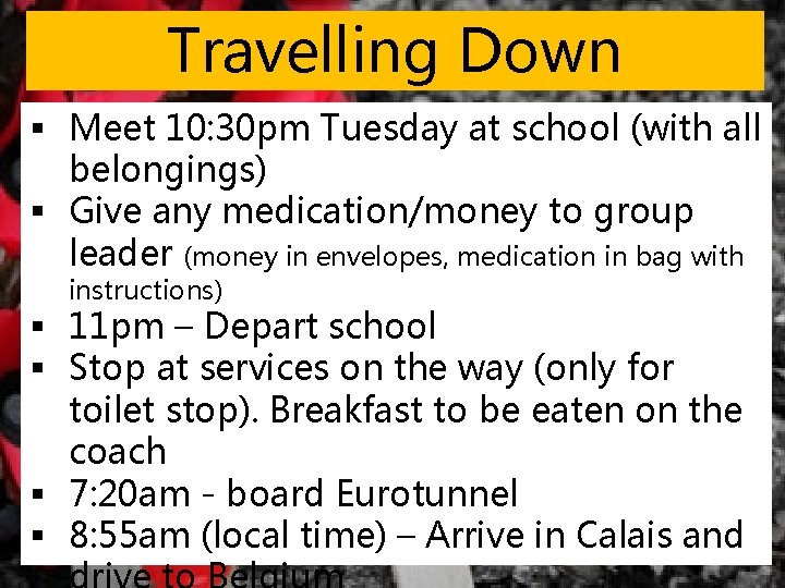 Travelling Down § Meet 10: 30 pm Tuesday at school (with all belongings) §